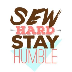 Sew Hard. Stay Humble.