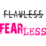 fearless not flawless