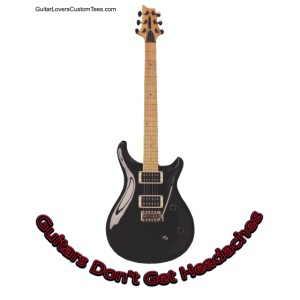 GuitarsDontGetHeadaches by GuitarLoversCustomTees