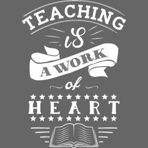 Teaching is a Work of Heart white