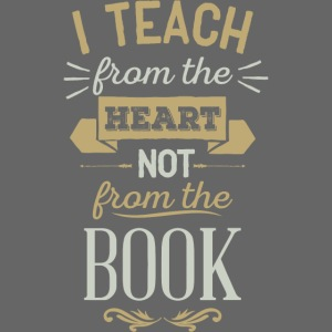 Teach From the Heart Not the Book