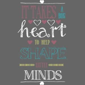 Takes a Big Heart to Shape Little Minds