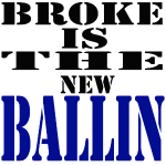 Broke is The New Ballin