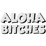 Aloha bitches hello