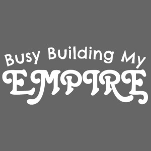 Busy Building My Empire Women's Premium T-Shirt