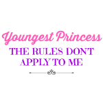 Youngest Princess- The Rules Don't Apply to Me