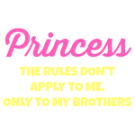 Princess- Rules are For My Brothers
