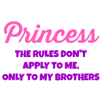 Princess- The Rules Don't Apply to Me