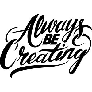 ABC-Always Be Creating