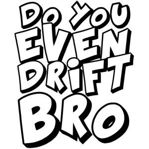 do you even drift bro.png