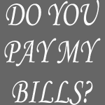 Do you pay my bills