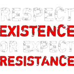 respect existence or expect resistence.gif