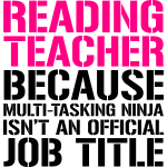 Reading Teacher... Ninja Isn't Official Job Title