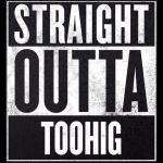 Straight Outta Toohig
