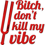 Dont Kill My Vibe v2