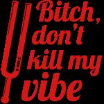Dont Kill My Vibe v2