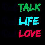 Real Talk- Life - Love