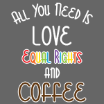 All You Need Is Love Equal Right And Coffee LGBT