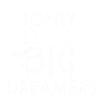 Only Date Big Dreamers