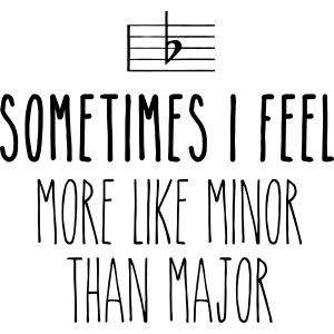 Sometimes i feel minor