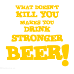 What Doesn't Kill You Makes You Drink Stronger Bee