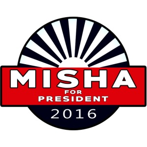 Misha For President