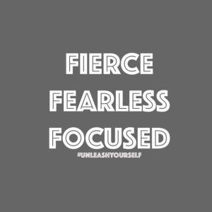 Fierce, Fearless, Focused