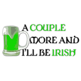 A Couple More and I'll Be Irish