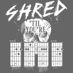 Shred 'til you're dead