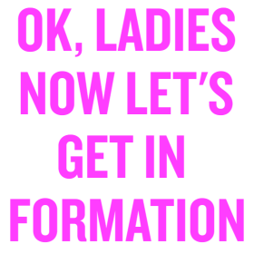 Ok, Ladies Now Let's Get In Formation Tshirt.