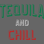 Tequila And Chill