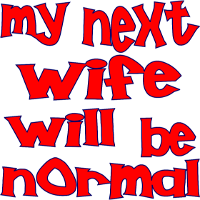 My Next Wife Will Be Normal