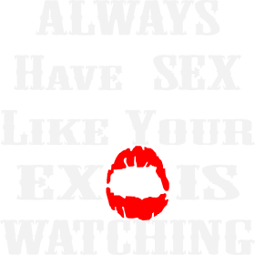 Always Have Sex Like Your Ex Is Watching
