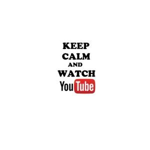 Keep Calm and Watch YouTube