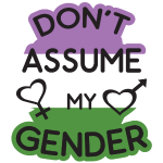 Dont Assume My Gender Genenderqueer LGBT