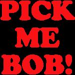Pick Me Bob!