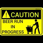 Caution Beer Run In Progress