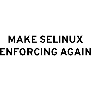 Make SELinux Enforcing Again