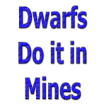 Dwarfs do it in mines