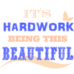 BEAUTY IS HARDWORK