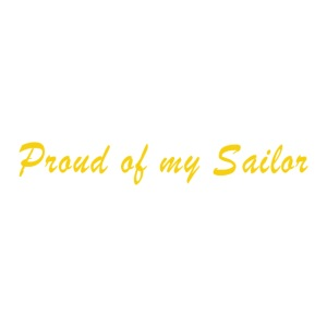 PROUD OF MY SAILOR TEXT