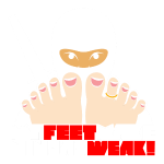 """MY FEET MAKE NINJAS WEAK!"""