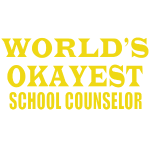 world's okayest school counselor yellow shirt.png