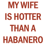 my wife is hotter than a habanero.png