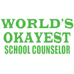 worlds okayest school counselor green shirt.png