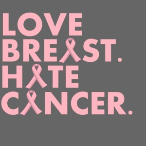 Love Breast. Hate Cancer. Breast Cancer Awareness)