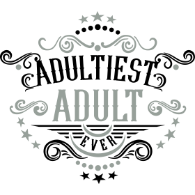 Adultiest Adult Ever 2C