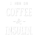 I Run on Coffee and Insulin (White)