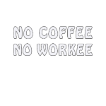 no-coffee-no-workee