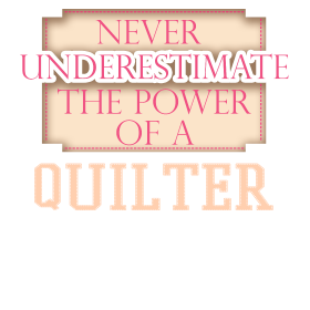 Never underestimate the power of a quilter